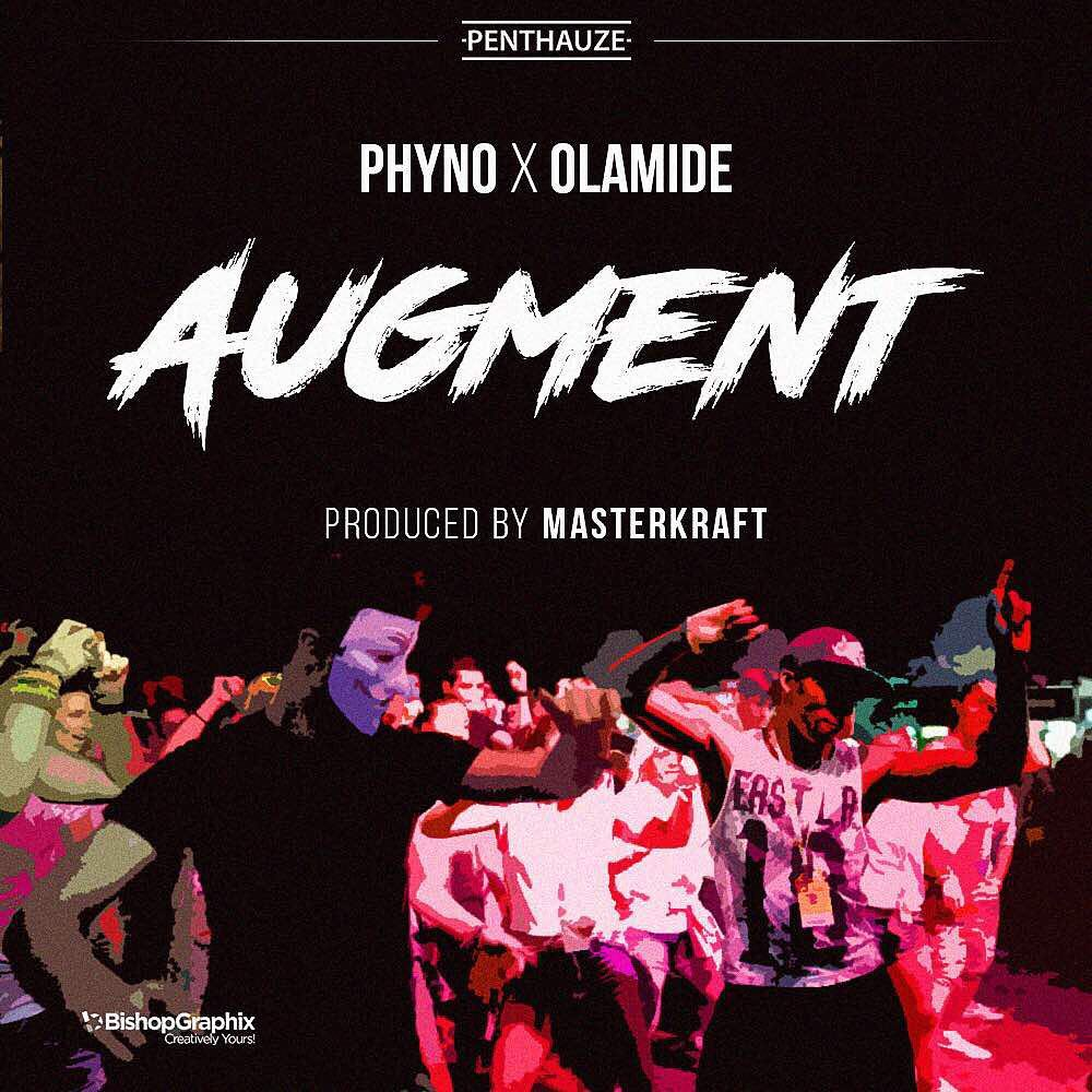 Argument Phyno Olamide - MUSIC: Phyno ft. Olamide - Augment