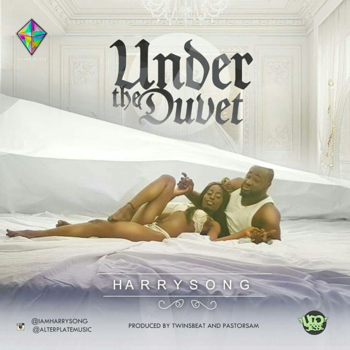 HarrySong Under the Duvet - MUSIC: Harrysong – Under The Duvet