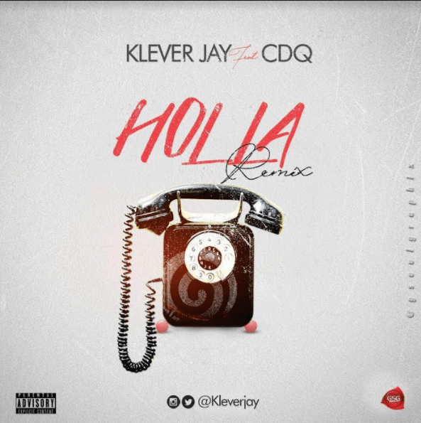 Klever Jay ft CDQ HollaRemix - MUSIC: Klever Jay ft. CDQ – 'Holla (Remix)'