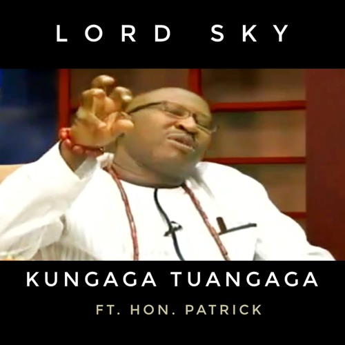 Lordsky ft. Hon. Patrick - Kungaga Tuangaga DOWNLOAD MP3
