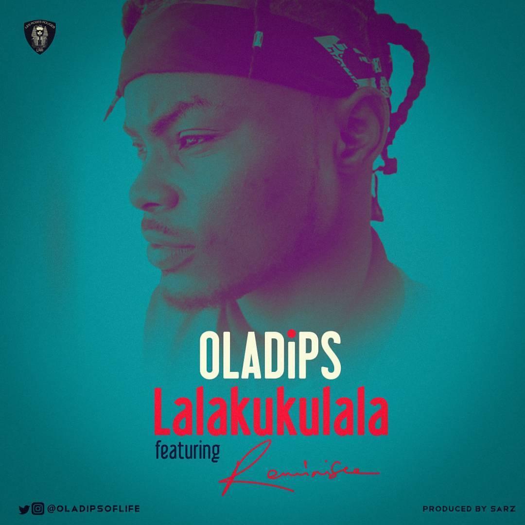 Oladips ft. Reminisce – Lalakukulala