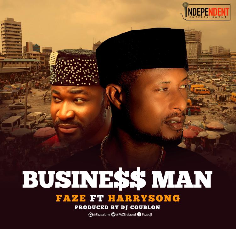 Bussiness Man Faze Harrysong - MUSIC: Faze ft. Harrysong - Business Man