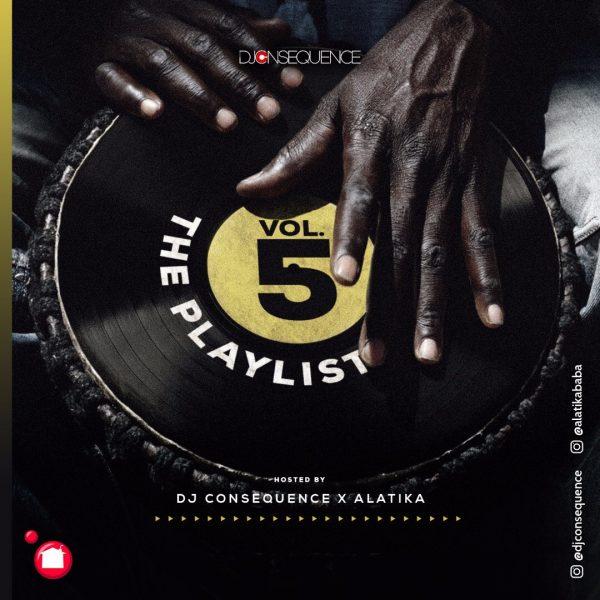 DJ Consequence X Alatika   The Playlist Mixtape Vol  5 - MIXTAPE: DJ Consequence X Alatika - The Playlist Mixtape (Vol. 5)