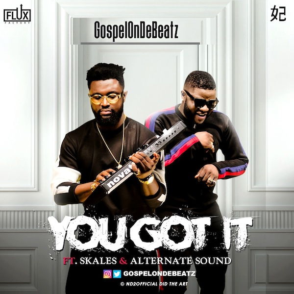 GospelOnDeBeatz ft. Skales & Alternate Sound – You Got It