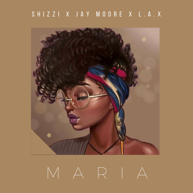 Photo of MUSIC: Shizzi x Jay Moore x L.A.X – Maria