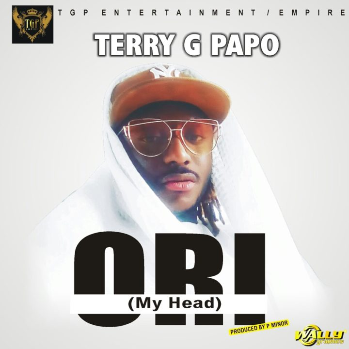 Terry G Papo Ori Head - MUSIC: Terry G - Ori (My Head)