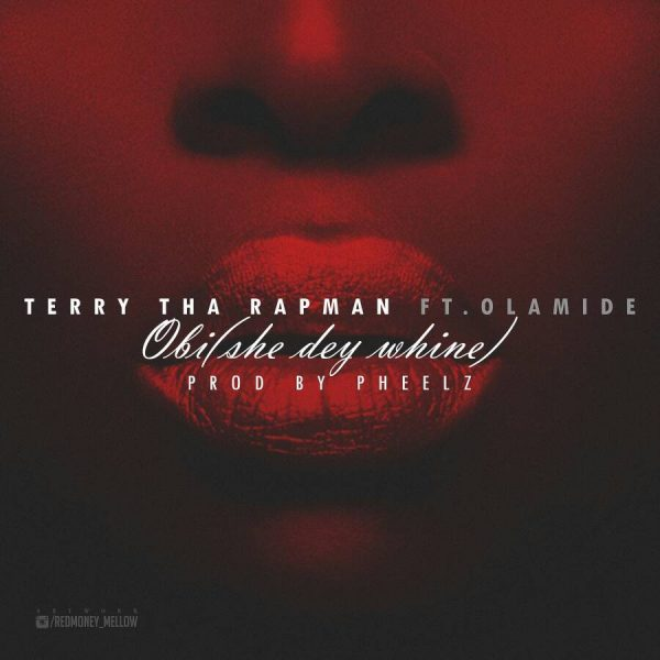 Terry Tha Rapman ft. Olamide – Obi (She Dey Whine)