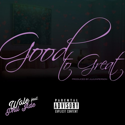 Wale ft. Phil Ade - Good To Great (Download MP3)