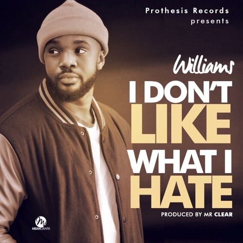 Williams Uchemba - I Don't Like What I Hate (Download MP3)