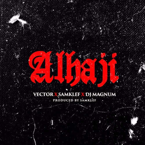 Photo of MUSIC: Vector x Samklef x DJ Magnum – Alhaji