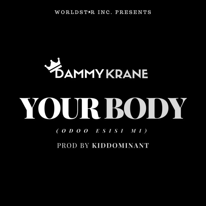 Dammy Krane – Your Body (Odoo Esisi Mi) (Download MP3)