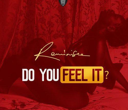 Reminisce – Do You Feel It?
