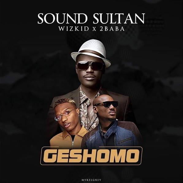 Photo of MUSIC: Sound Sultan ft. Wizkid x 2Baba – Geshomo