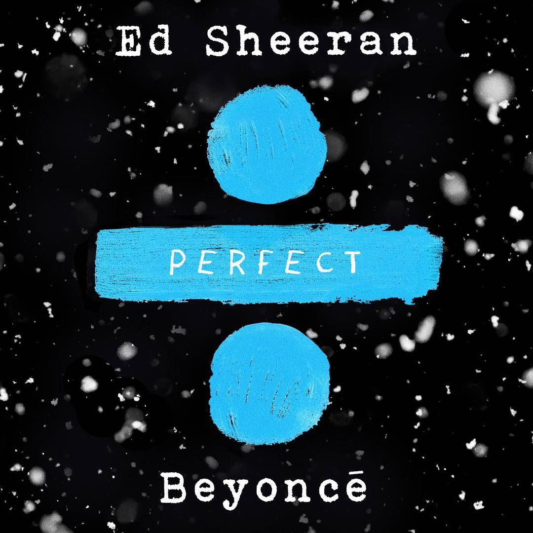 Ed Sheeran ft. Beyonce Perfect