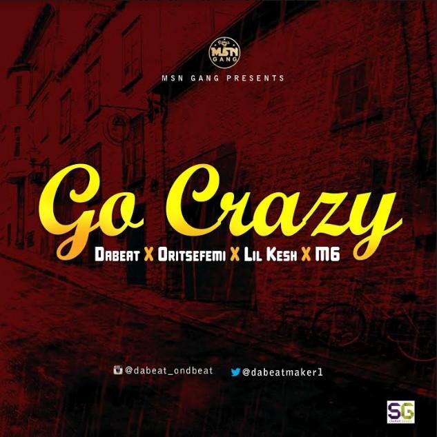 Download Audio Dabeat - Go Crazy (ft. Oritse Femi & Lil Kesh) (MP3)