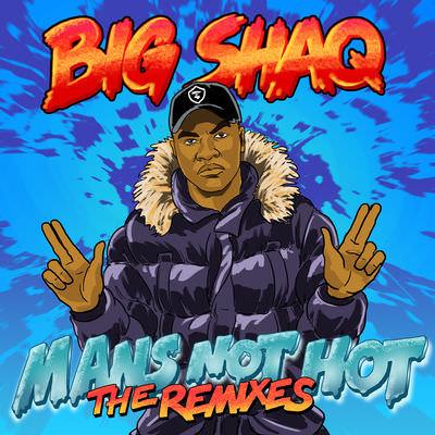 Download Big Shaq – Man's Not Hot (The Remixes) - MP3 Download