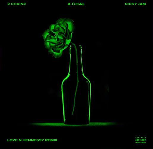 New Song: A.CHAL - Love N Hennessy (Remix) ft. 2 Chainz, Nicky Jam