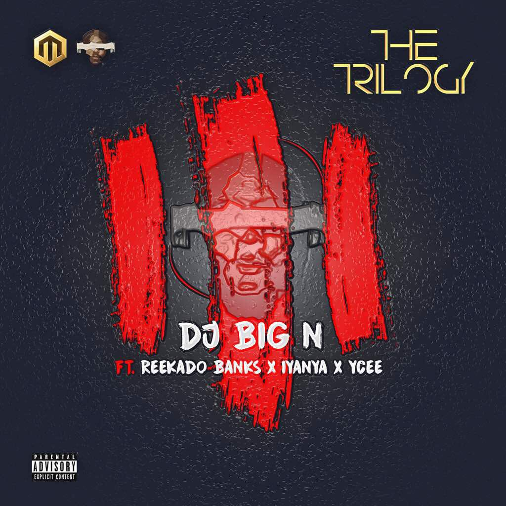 DUVQrmfWkAAg4dk - MUSIC: DJ Big N - The Trilogy ft. Reekado Banks x Iyanya x Ycee