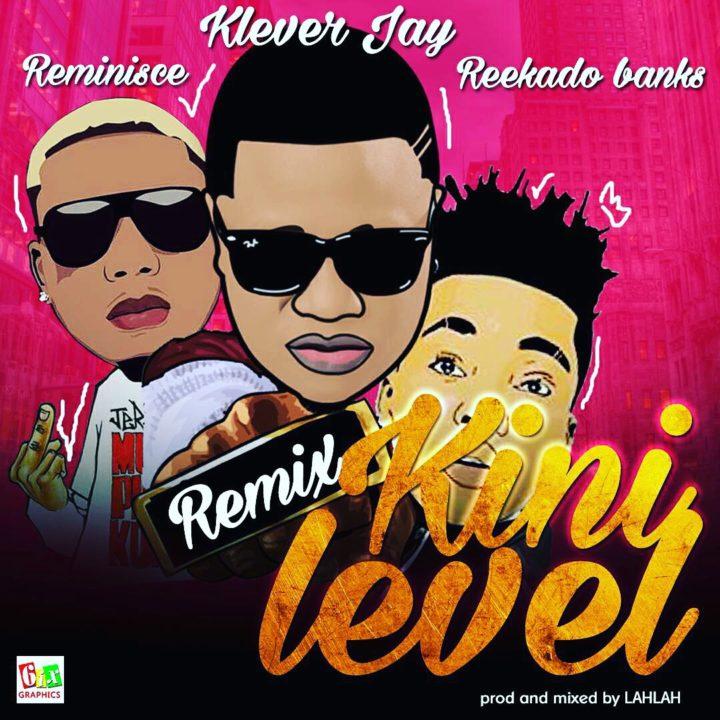 Klever Jay Kini Level Remix Reekado Banks Reminisce - MUSIC: Klever Jay – Kini Level (Remix) ft. Reekado Banks x Reminisce
