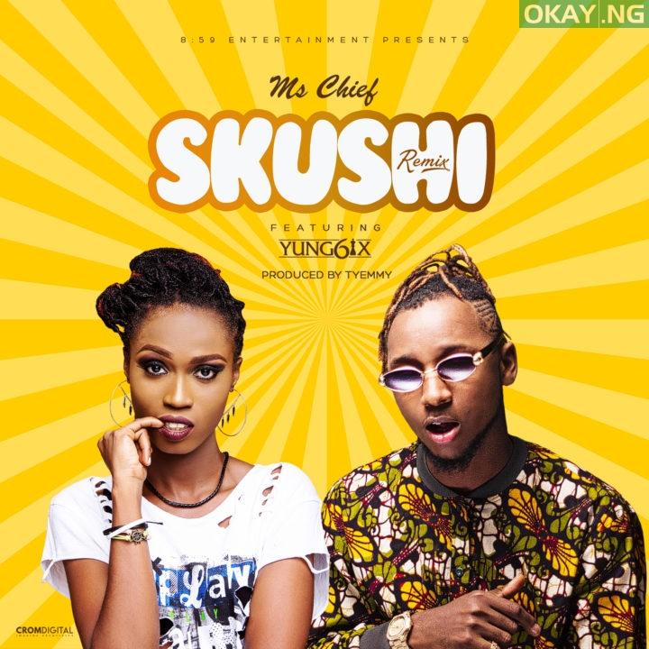 MUSIC: Ms. Chief – Skushi (Remix) ft. Yung6ix