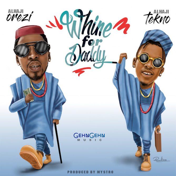 Orezi Whine For Daddy Tekno - MUSIC: Orezi - Whine For Daddy ft. Tekno