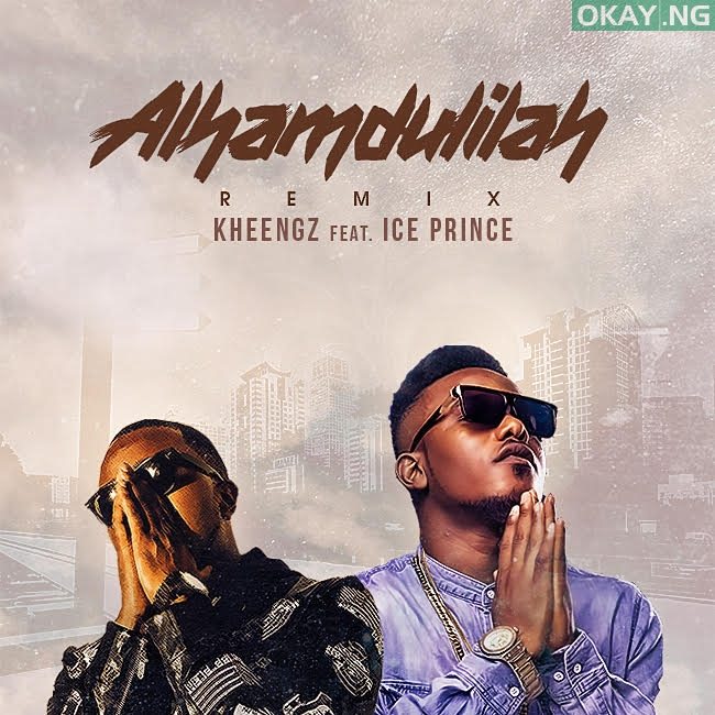Alhamdulilahi ft Ice artwork - MUSIC: Kheengz – Alhamdulilah (Remix) ft. Ice Prince