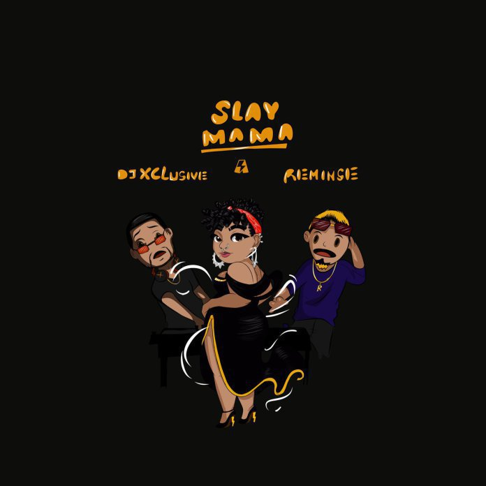 DJ Xclusive Slay Mama Reminisce