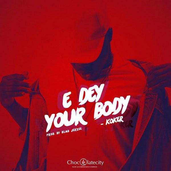 Koker E Dey Your Body