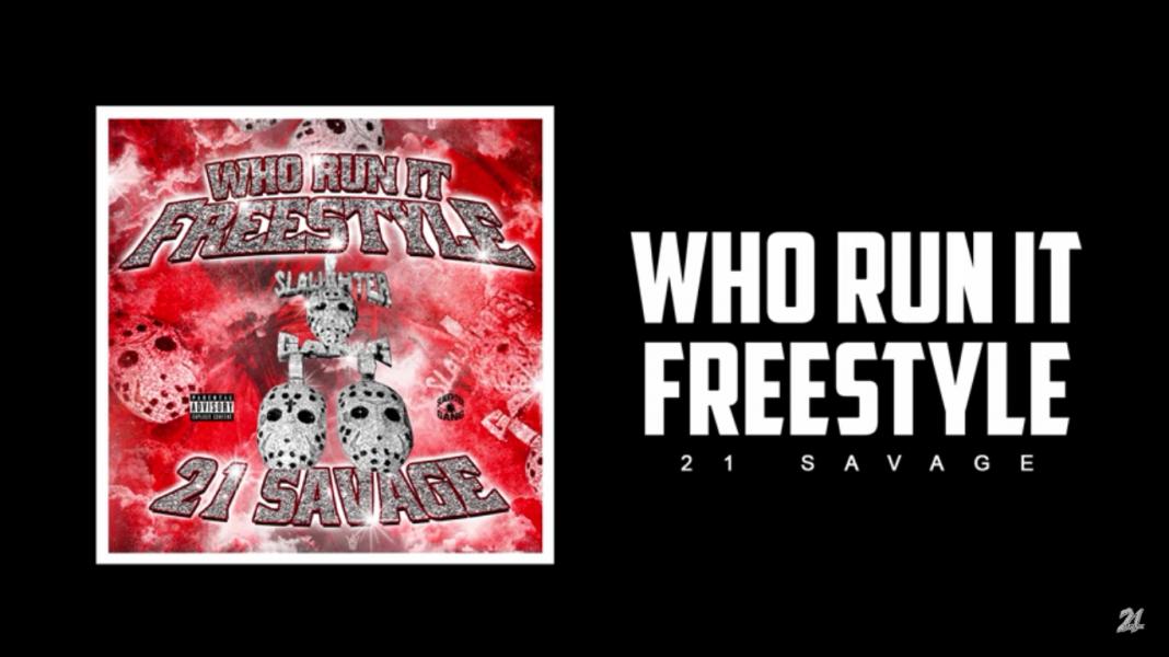 21 Savage – Who Run It Freestyle