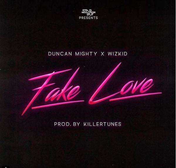 Duncan Mighty Wizkid Fake Love - LYRICS: Duncan Mighty x Wizkid – Fake Love