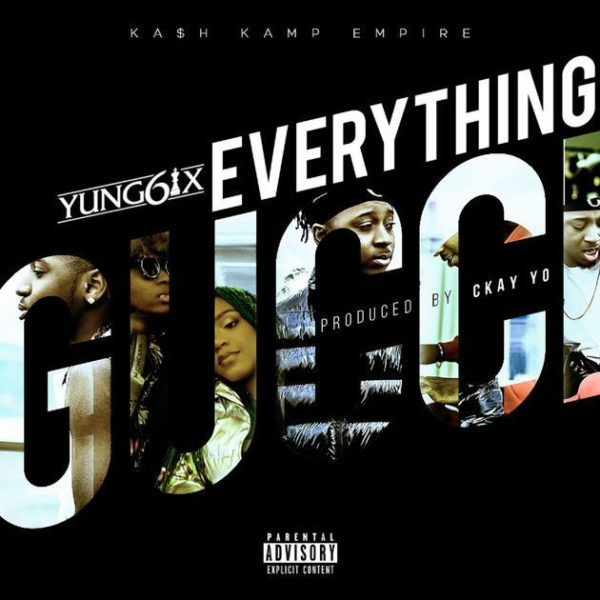 Yung6ix Everything Gucci - MUSIC: Yung6ix - Everything Gucci