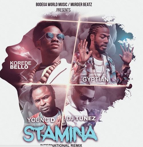 Korede Bello Gyptian DJ Tunez Young D Stamina International Remix - MUSIC: Korede Bello, Gyptian, DJ Tunez, Young D – Stamina (International Remix)