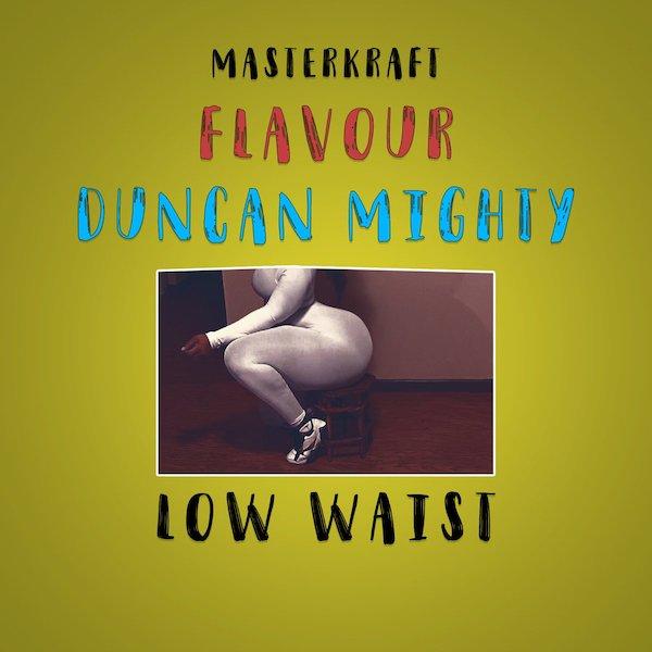 Masterkraft Low Waist - MUSIC: Masterkraft – Low Waist ft. Flavour & Duncan Mighty