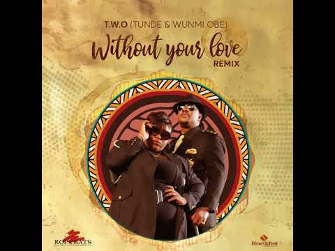 Photo of MUSIC: Tunde & Wunmi Obe (T.W.O) – Without Your Love (Remix)