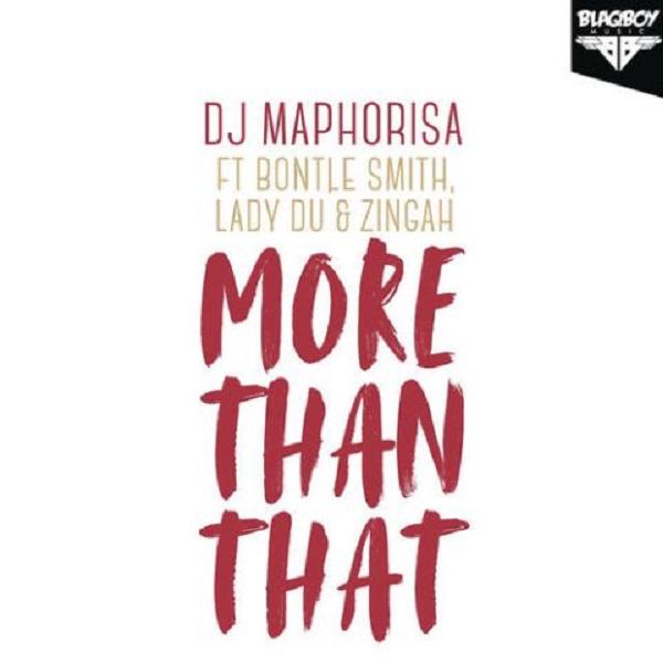 DJ Maphorisa – More Than That ft. Zingah, Bontle Smith & Lady Du
