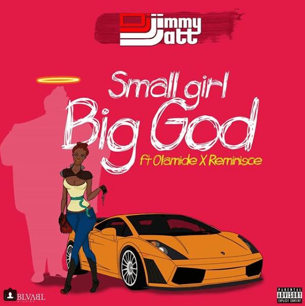 DJ Jimmy Jatt - Small Girl Big God ft. Olamide, Reminisce