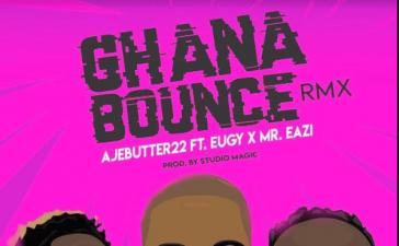 Ajebutter22 – Ghana Bounce (Remix) ft. Mr. Eazi & Eugy