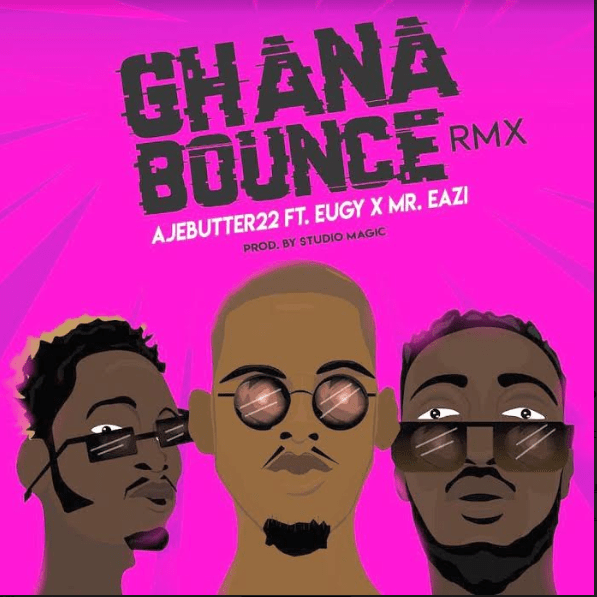 Ajebutter22 – Ghana Bounce (Remix) ft. Mr. Eazi & Eugy