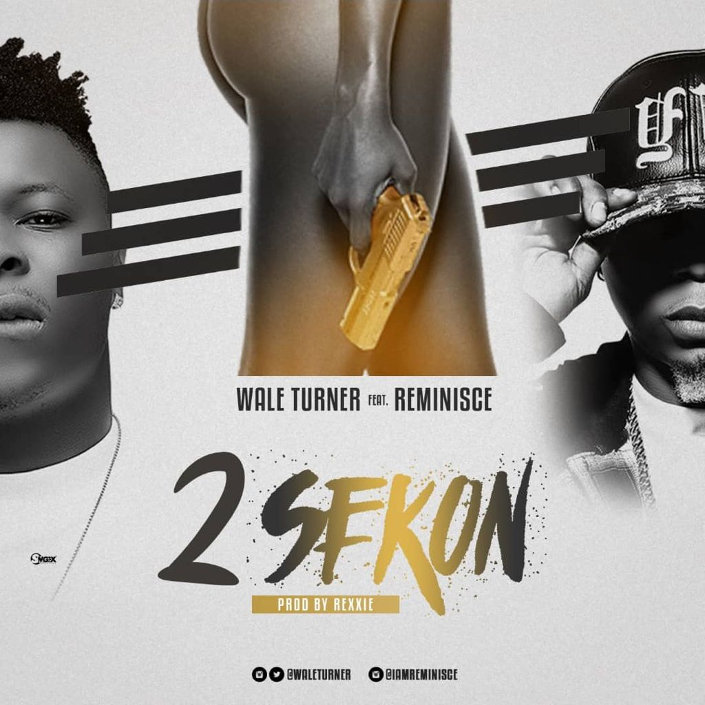 "2 Sekon Wale Turner Reminisce OkayNG - Wale Turner Drops New Song ""2sekon"" Featuring Reminisce [Listen]"
