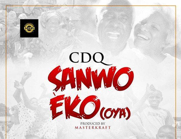 "CDQ Releases Campaign Song ""Sanwo Eko"" [Listen]"