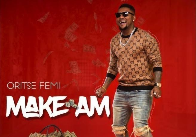 "Oritse Femi Drops ""Make Am"" [Listen] - OkayNG News"