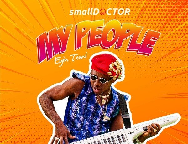 "Small Doctor Drops New Song Titled ""My People"" [Listen] - OkayNG News"
