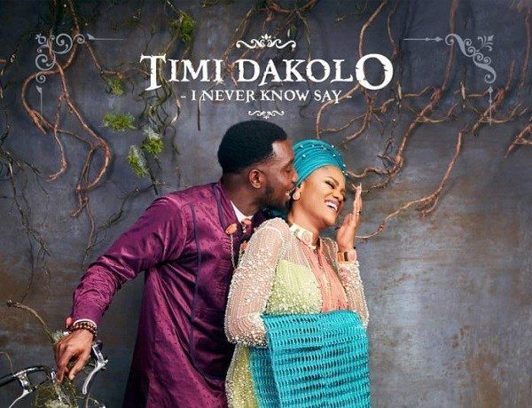"""Timi Dakolo Releases """"I Never Know Say"""" Dedicated to His Wife [Listen] - OkayNG News"""