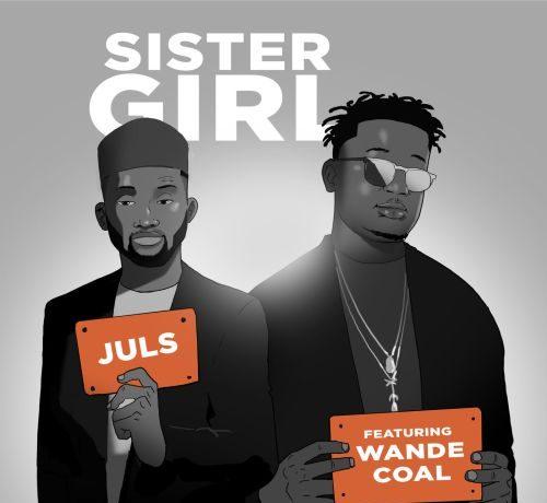 "Juls Drops ""Sister Girl"" Featuring Wande Coal [Listen] - OkayNG News"