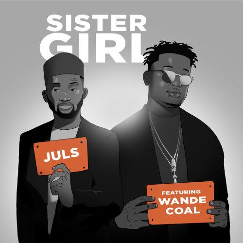 "juls ft wande coal sister girl - Juls Drops ""Sister Girl"" Featuring Wande Coal [Listen]"