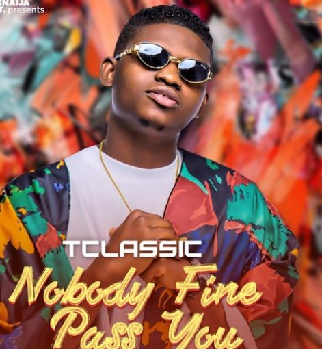 Nobody Fine Pass You by T-Classic © MixNaija Entertainment
