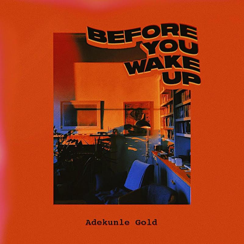 """Adekunle Gold Before You Wake Up Okay ng - Adekunle Gold – """"Before You Wake Up"""" [Audio]"""