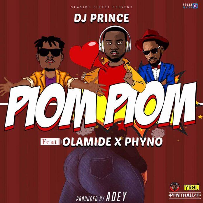 """DJ Prince Piom Piom ft Olamide Phyno Prod by Adey Okay ng - DJ Prince recruits Olamide & Phyno for """"Piom Piom"""" [Listen]"""