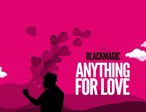 "Blackmagic ""Anything For Love"" [Audio]"
