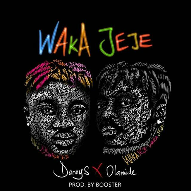 "Danny S Waka Jeje ft Olamide - Danny S features Olamide viral song ""Waka Jeje"" [Audio]"